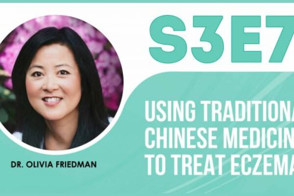 S3E7 Podcast - Using Traditional Chinese medicine to Treat Eczema by Dr. Olivia Hsu Friedman