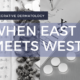 Integrative Dermatology: When East Meets West